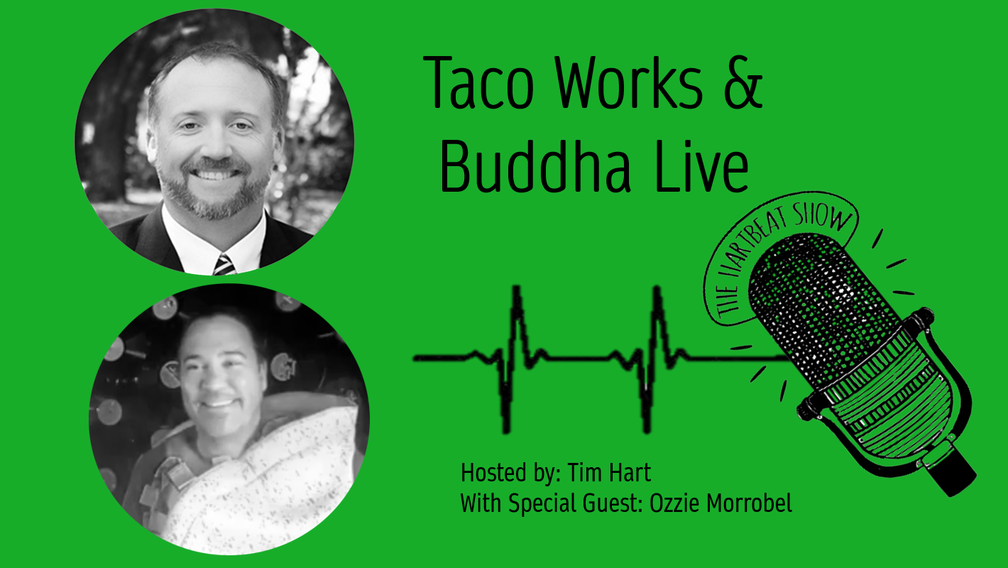 Tim Hart and Ozzie Morrobel Live talking about Taco Works & Buddha Live